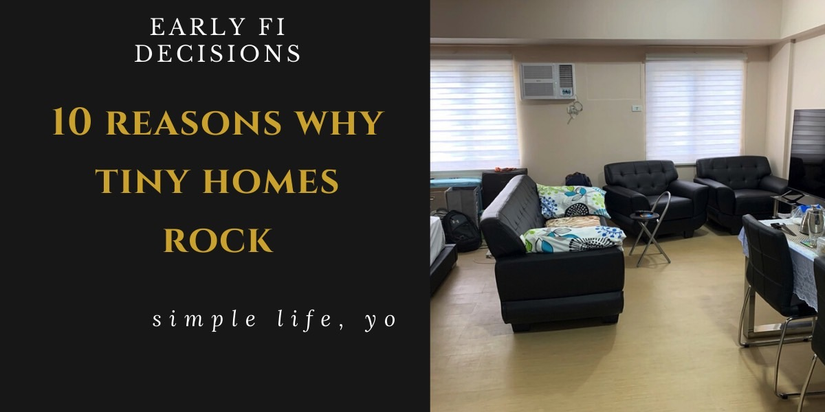Early FI Housing Decision: 10 Reasons Why Tiny Homes Rock