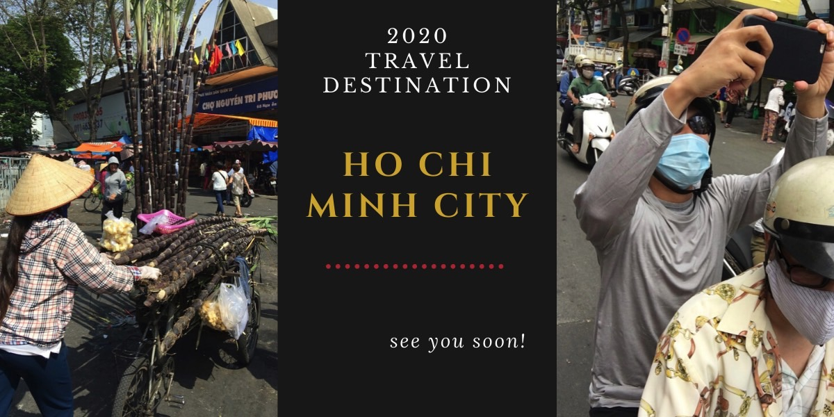 2020 Travel Destination: Back to Ho Chi Minh City (Vietnam)!
